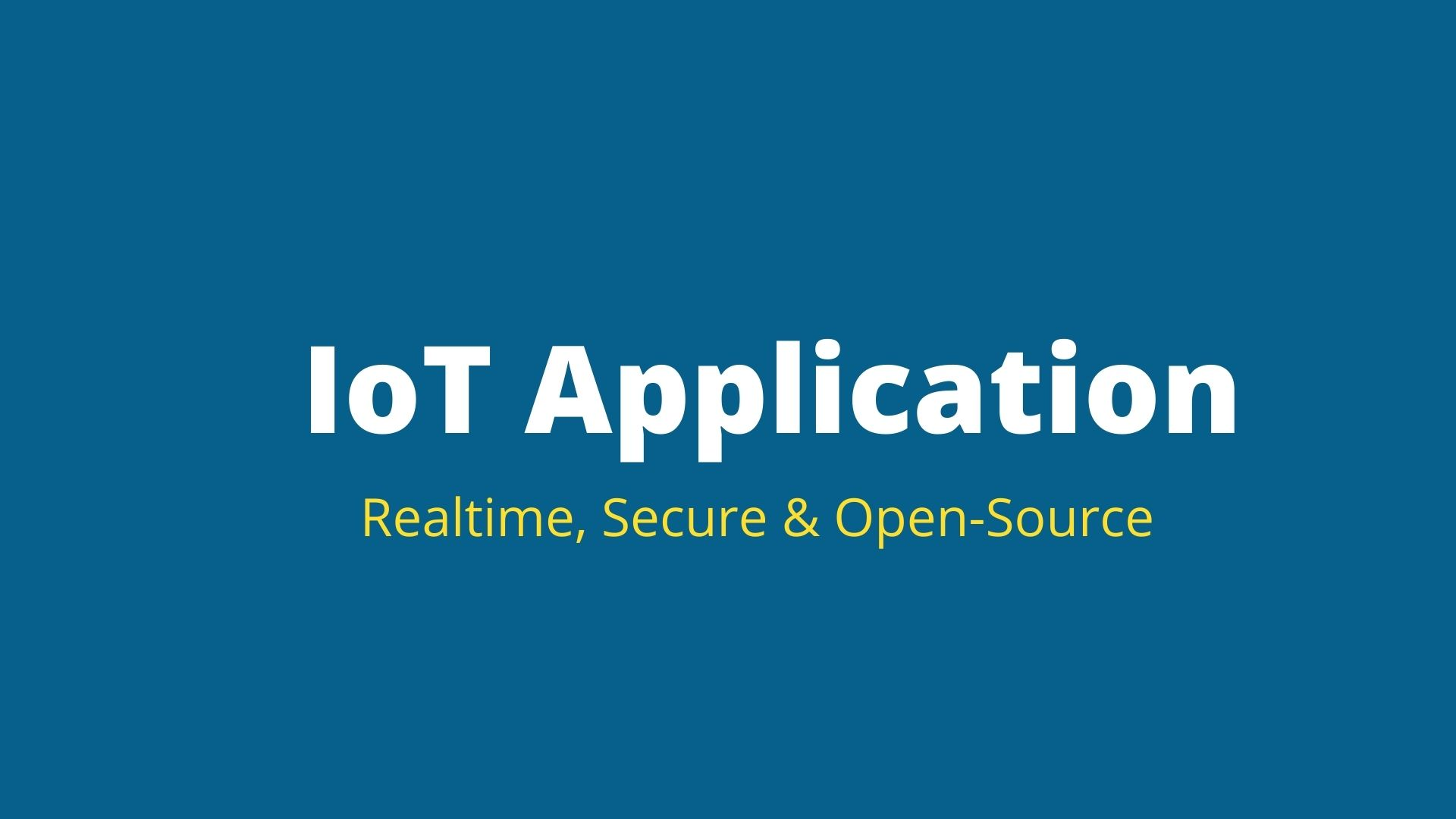IoT Application: Realtime, Secure & Open-Source