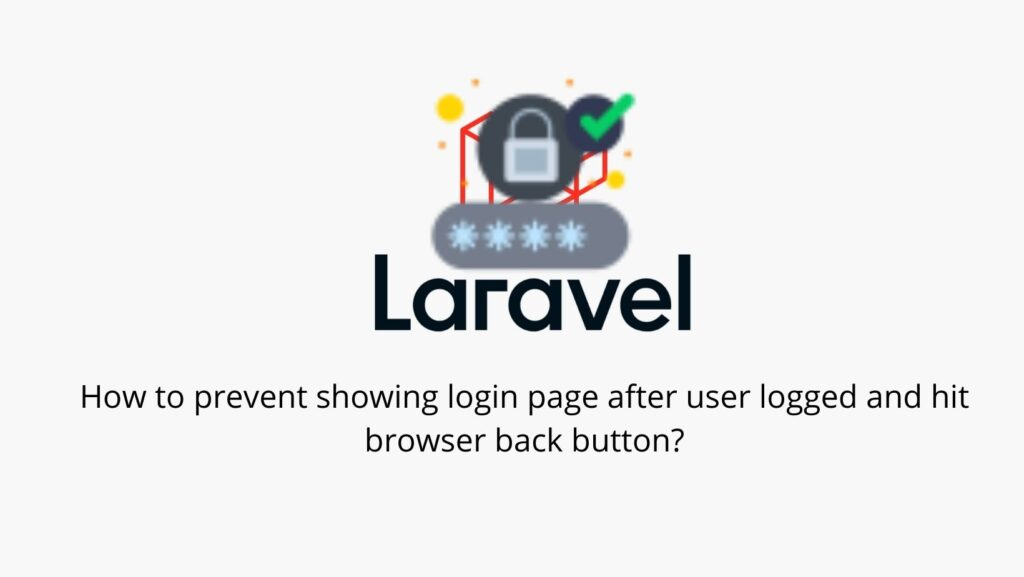 How to prevent showing login page after user logged and hit browser back button?